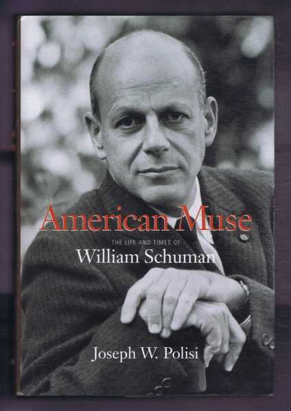 AMERICAN MUSE: The Life and Times of William Schuman, Polisi, Joseph W.