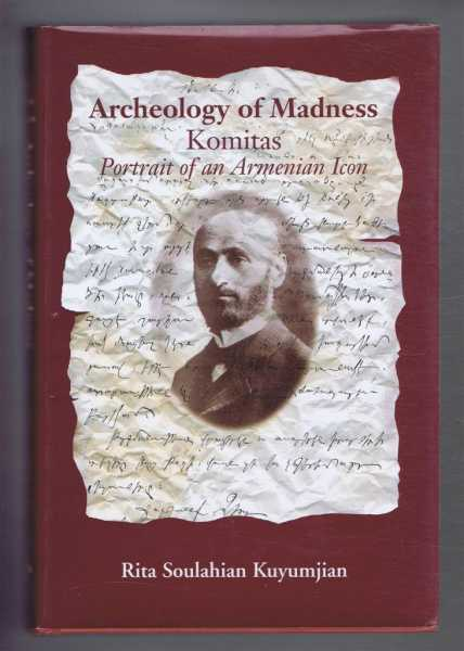 ARCHAEOLOGY OF MADNESS: Komitas, Portrait of an Armenian Icon, Kuyumjian, Rita Soulahian