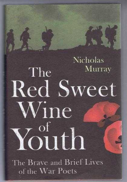 The Sweet Red Wine of Youth, the Brave and Brief Lives of the War Poets, Nicholas Murray