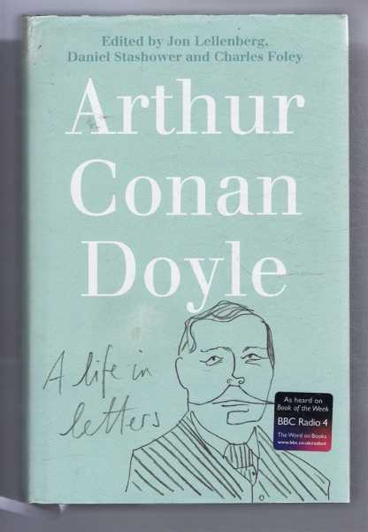 Arthur Conan Doyle, A Life in Letters, Arthur Conan Doyle; edited by Jon Lellenberg, Daniel Stashower and Charles Foley