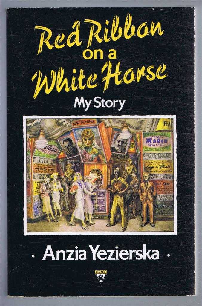Red Ribbon on a White Horse, my story, Anzia Yezierska, introduction by Louise Levitas Henriksen