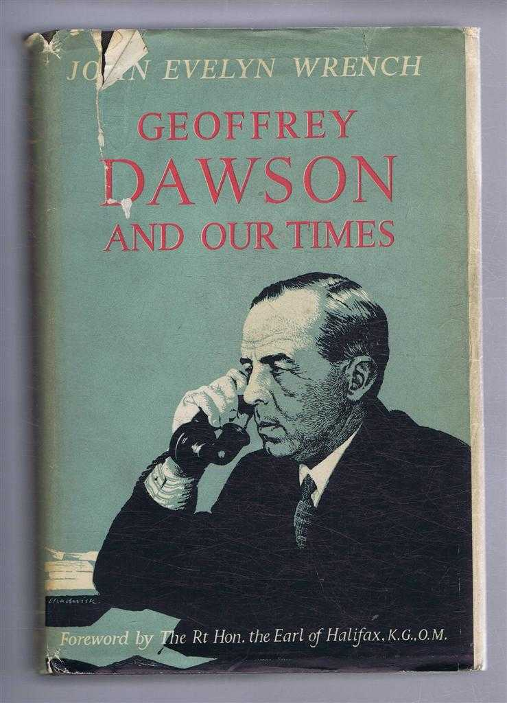 Geoffrey Dawson and Our Times, John Evelyn Wrench, foreword by The Earl of Halifax