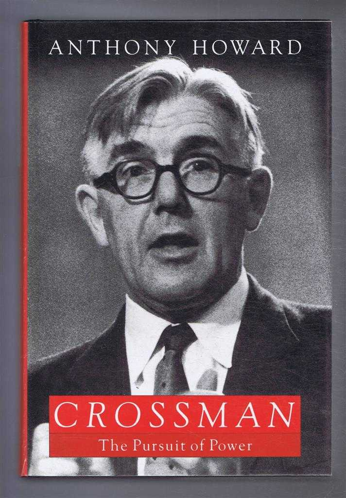 Crossman, The Pusuit of Power, Anthony Howard