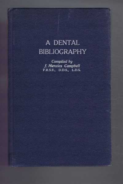 A Dental Bibliography, British and American, 1682-1880. With an index of authors., Compiled by J Menzies Campbell