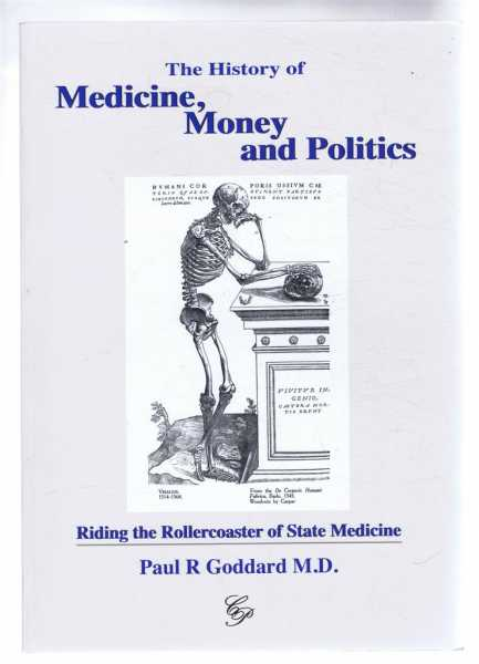 THE HISTORY OF MEDICINE, MONEY AND POLITICS, Riding the Rollercoaster of State Medicine, Goddard, Paul R; M.D.