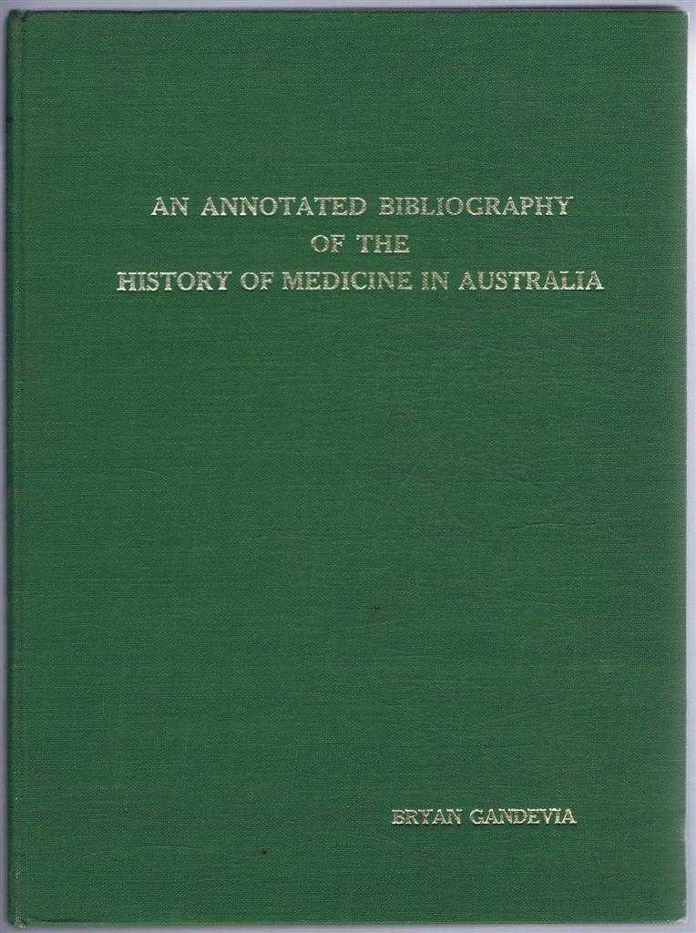 An Annotated Bibliography of the History of Medicine in Australia. Monographs of the Federal Council of the British Medical Association in Australia, Number 1, Bryan Gandevia, foreword by Sir Gordon Gordon-Taylor