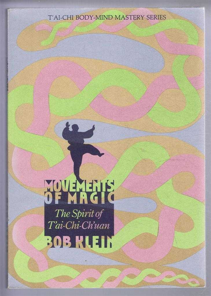 Movements of Magic: The Spirit of T'ai-chi-Ch'uan, Bob Klein