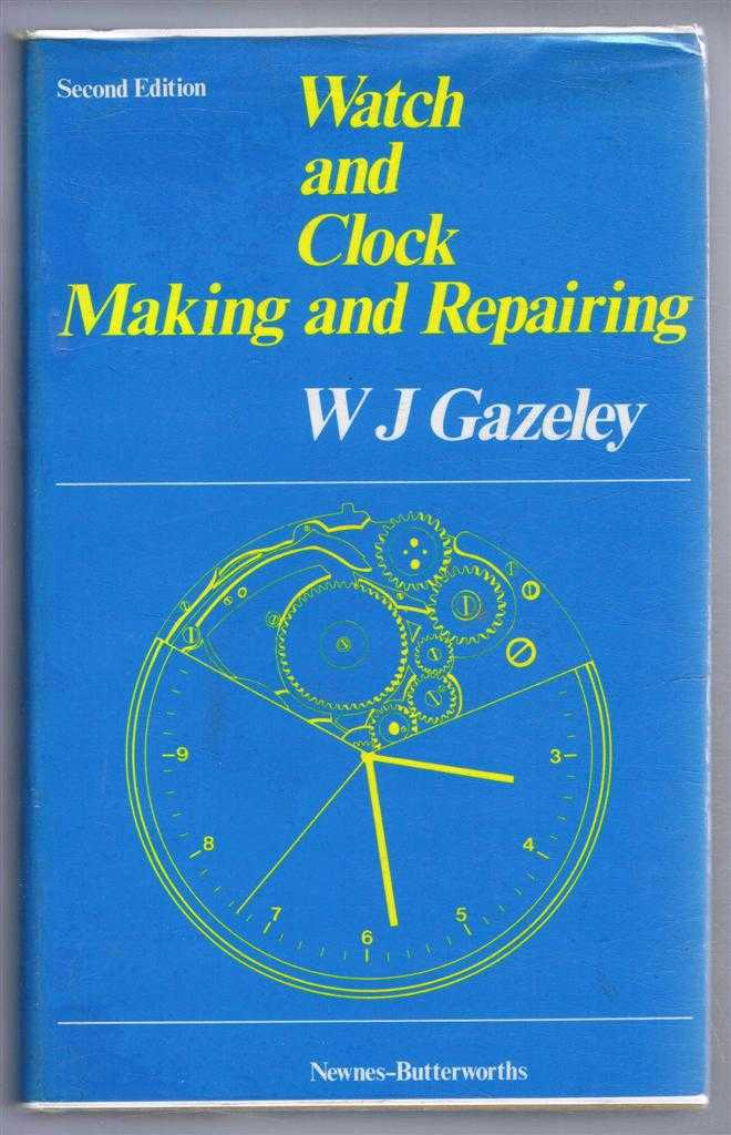 Watch and Clock Making and Repairing, Dealing with the Construction and Repair of Watches, Clocks and Chronometers, W J Gazeley