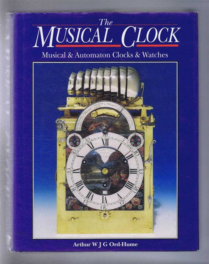 The Musical Clock, Musical & Automaton Clocks and Watches, Arthur W J G Ord-Hume