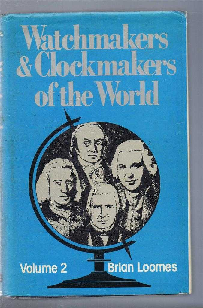 Watchmakers and Clockmakers of the World, Volume 2, Brian Loomes