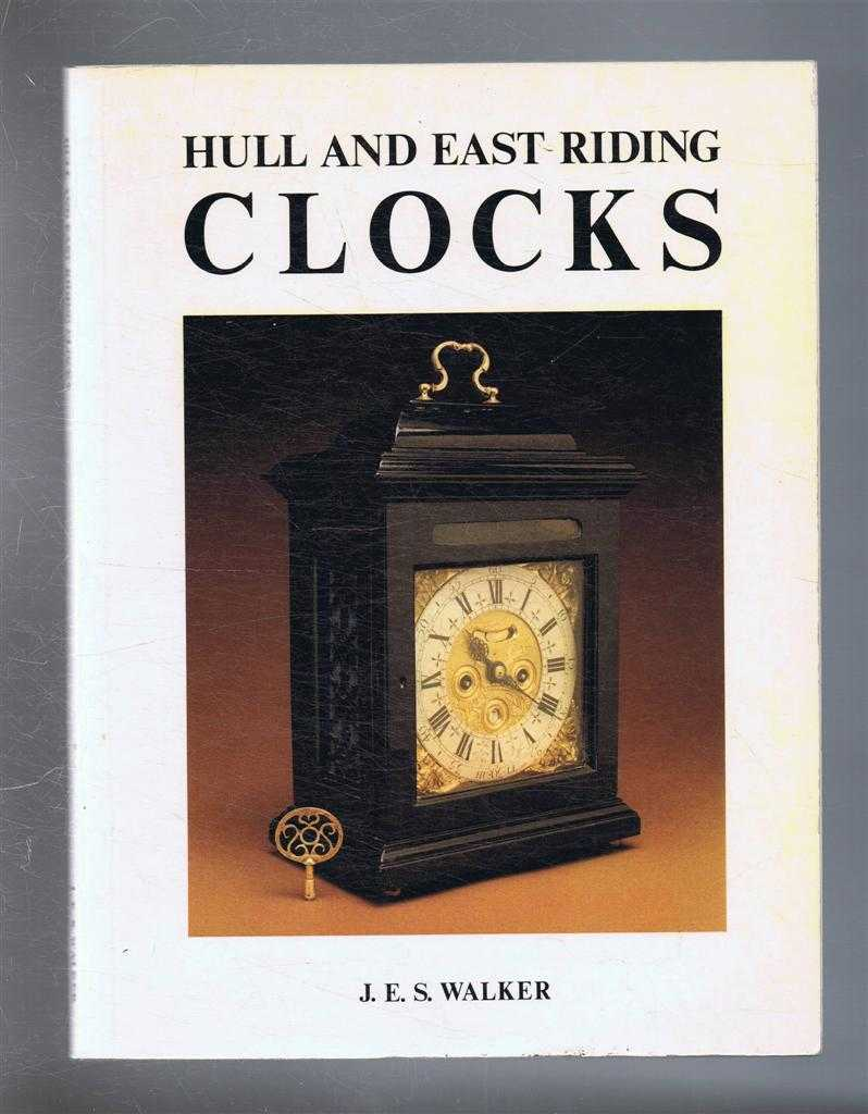 Hull and East Riding Clocks and Watches and their London origins including a Directory of their makers before 1900. Prepared for an Exhibition at The Court Room of the Town Docks Museum, Kingston Upon Hull, May 1982, J E S Walker