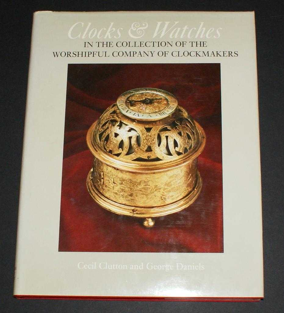 Clocks & Watches in the Collection of the Worshipful Company of Clockmakers, Cecil Clutton and George Daniels