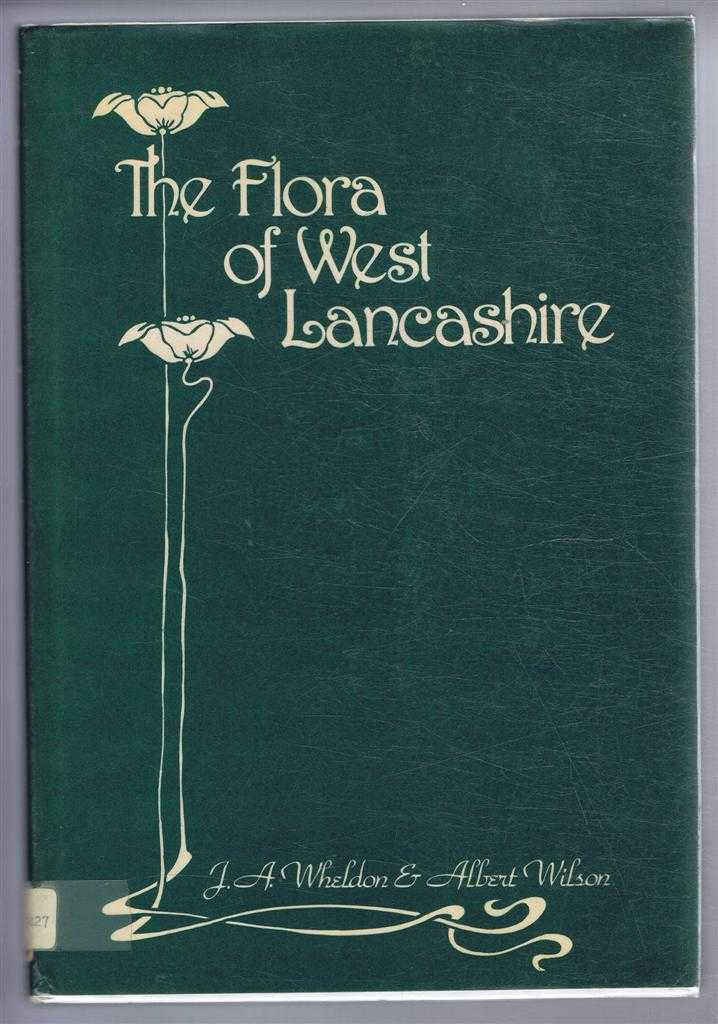 """The Flora of West Lancashire (Vice-county 60 of """"Watson's Topographical Botany"""" - the portion of Lancashire north of the Ribble and south of Morecambe Bay), J A Wheldon and Albert Wilson"""