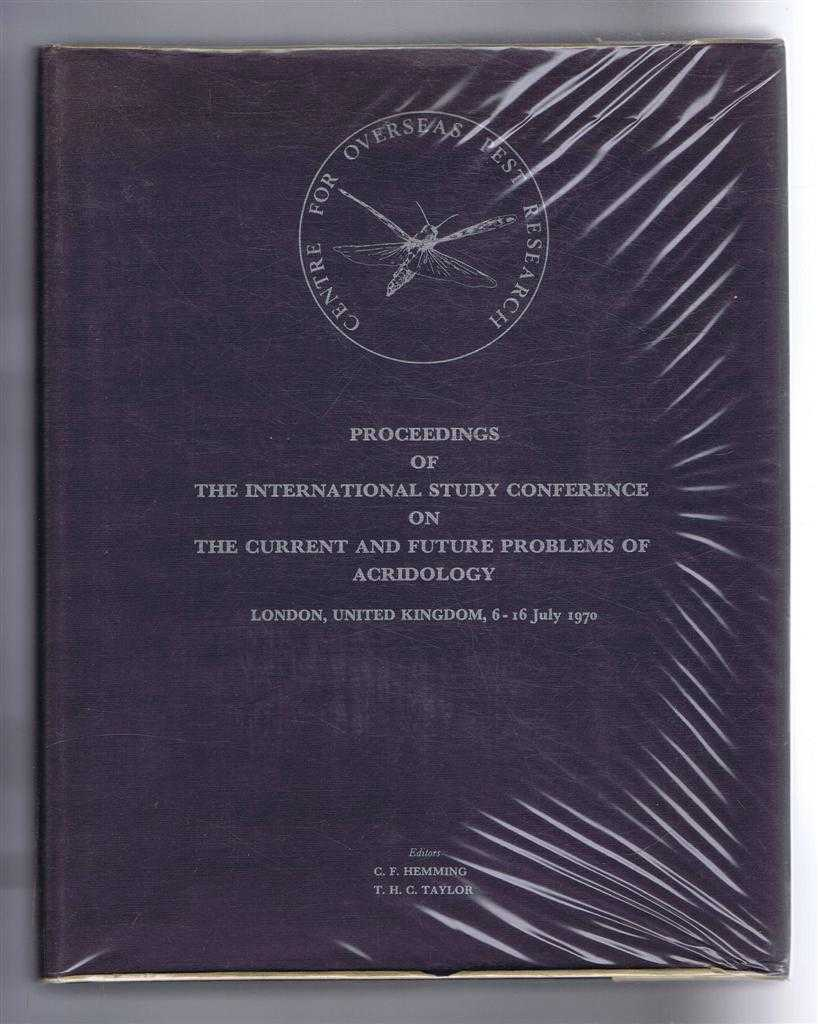 Proceedings of the International Study Conference on the Current and Future Problems of Acridology, London 6-16 July 1970, Convened by and to mark the Silver Jubilee of the Anti-Locust Research Centre, Editors: C F Hemming; T H C Taylor