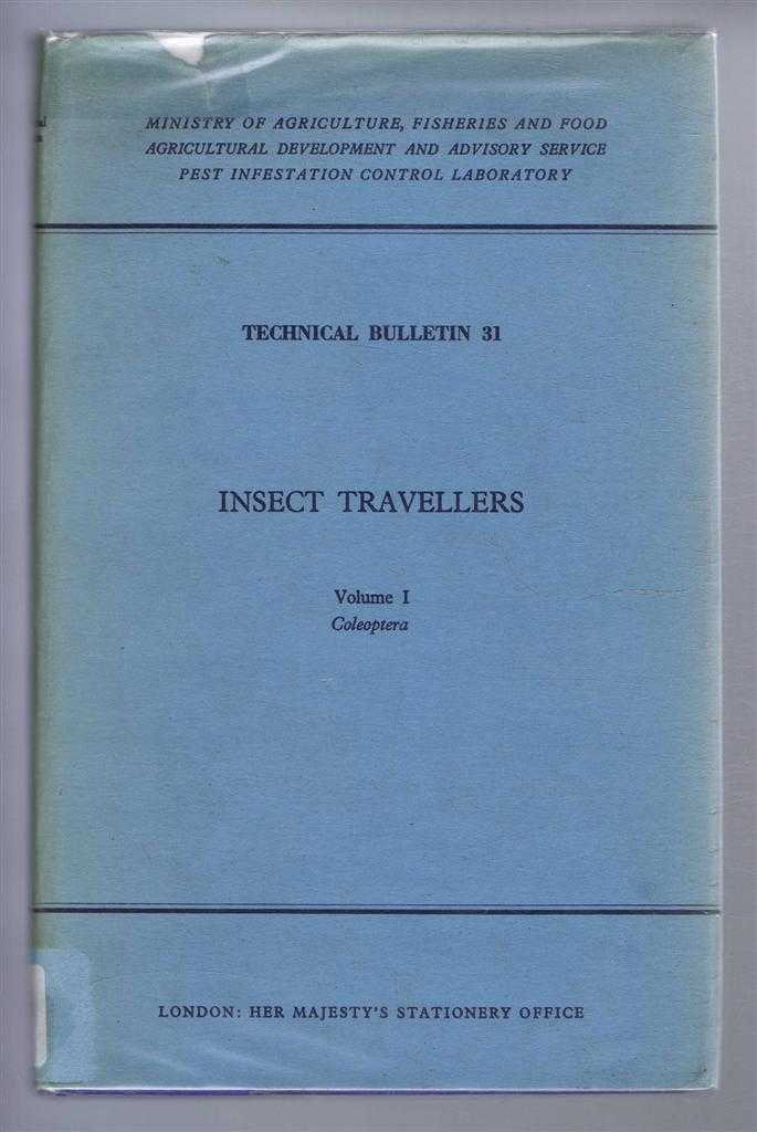 Insect Travellers, Volume I Coleoptera, Technical Bulletin 31. A Survey of the beetles recorded from imported cargoes by the Inspectorate of the Ministry of Agriculture, Fisheries and Foods for 1957 to 1969, Audrey D Aitken