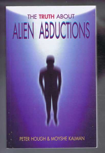 The Truth about Alien Abductions, Peter Hough & Moyshe Kalman