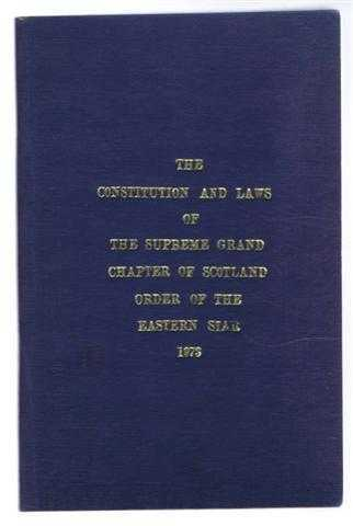 The Constitution and Laws of the Supreme Grand Chapter of Scotland Order of the Eastern Star, 1973, anonymous