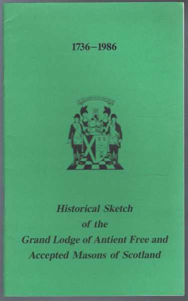 Historical Sketch of the Grand Lodge of Antient Free and Accepted Masons of Scotland, not given