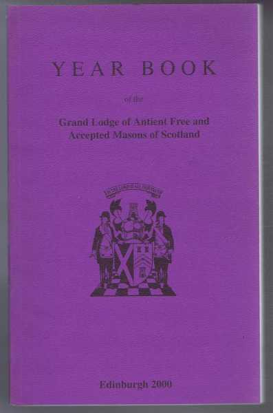 Grand Lodge of Scotland Year Book, The Grand Lodge of Antient Free and Accepted Masons of Scotland 2000, edited by J Mark Garside,