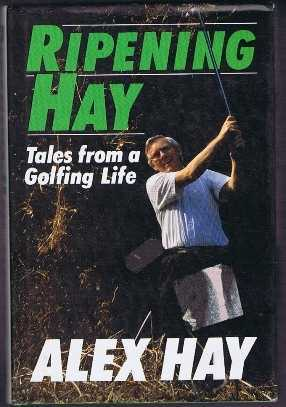 Ripening Hay, Tales from a Golfing Life, Alex Hay