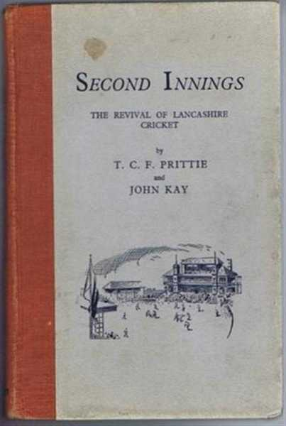 Second Innings: The Revival of Lancashire Cricket, T C F Prittie & John Kay