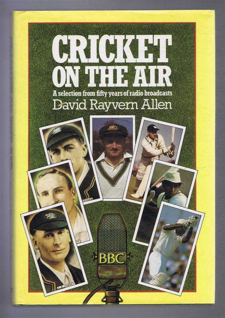 Cricket on the Air: A Selection from Fifty Years of Radio Broadcasts, David Rayvern Allen