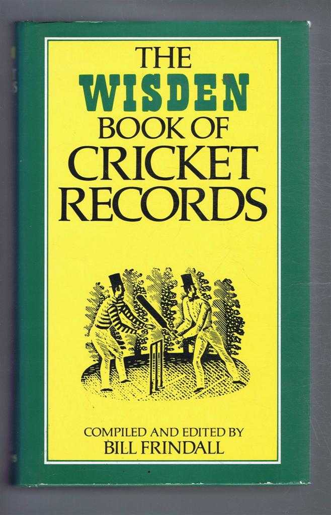 The Wisden Book of Cricket Records, Compiled & edited by Bill Frindall