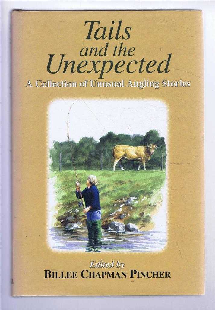 Tails and the Unexpected. A Collection of Unusual Angling Stories, Billee Chapman Pincher (Ed)