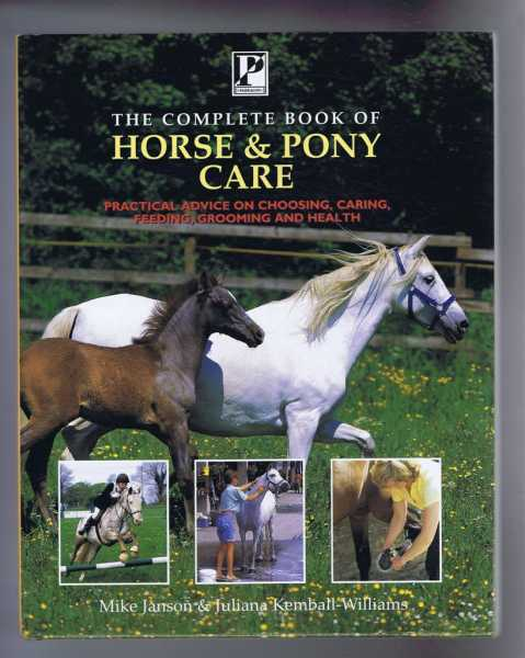 The Complete Book of Horse and Pony Care, Practical Advice on Choosing, Caring, Feeding, Grooming and Health, Mike Janson & Juliana Kemball-Williams