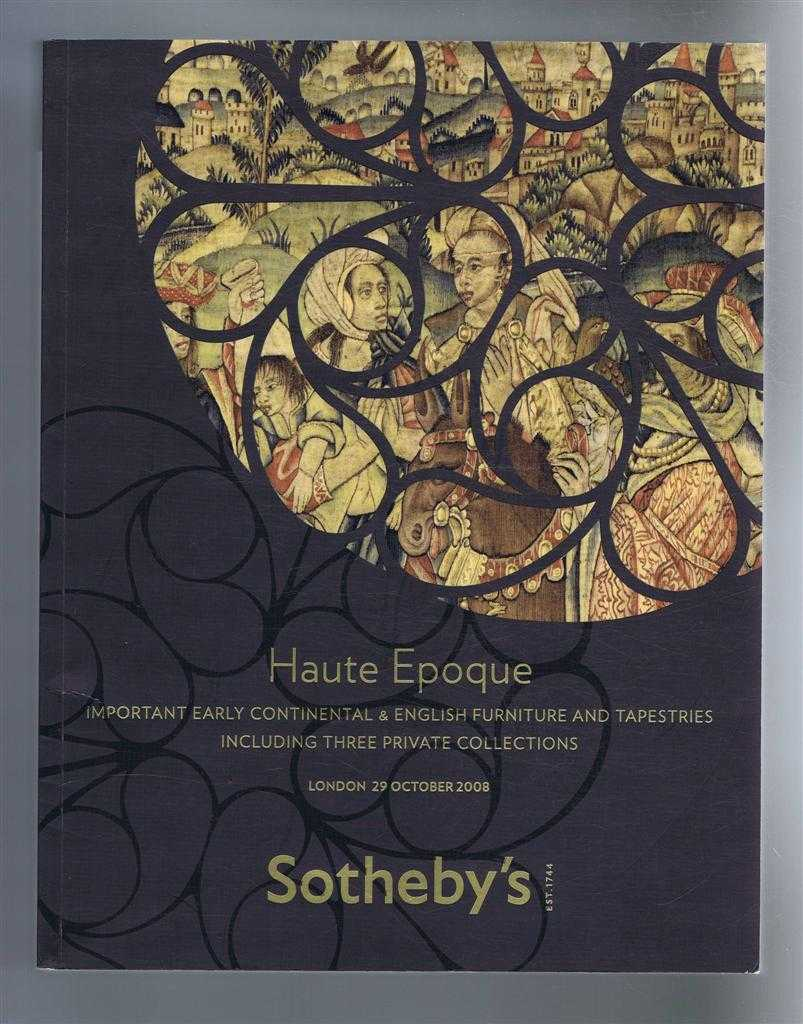 Image for Haute Epoque - Important Early Continental & English Furniture & Tapestries, including Three Private Collections: Sotheby's Auction Catalogue 29 October 2008, London
