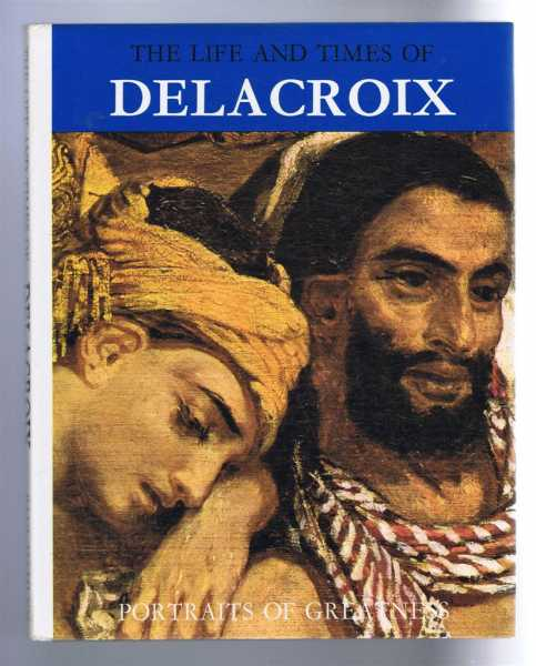 The Life and Times of Delacroix. Portraits of Greatness series, Adelaide Murgia, translated by Peter Muccini, edited Enzo Orlandi