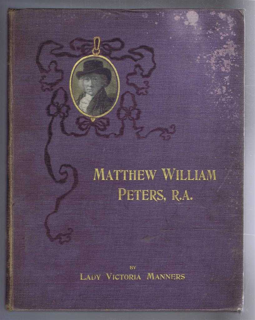 Image for Matthew William Peters, R.A. His Life and Work, with a Catalogue of his Paintings and Engravings after his works