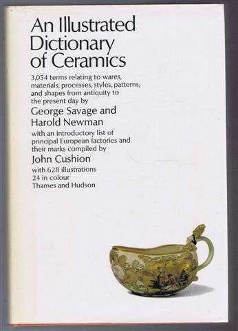 Image for An Illustrated Dictionary of Ceramics defining 3,045 terms relating to ware, materials, processes, styles, patterns and shapes from antiquity to the present day with an introductory list of the principal European factories and their marks