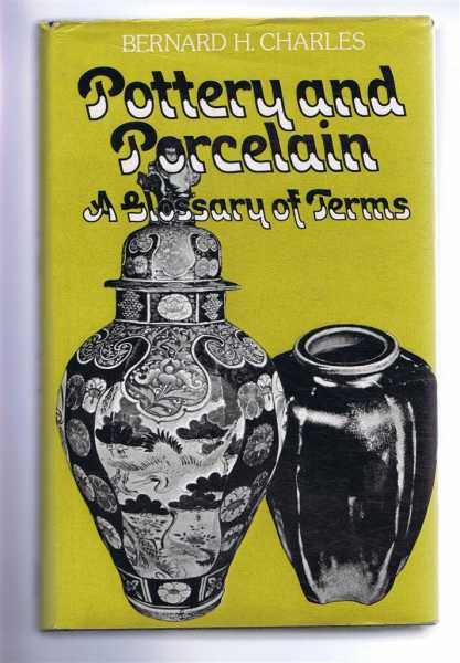 Pottery and Porcelain, A Dictionary (Glossary) of Terms, Bernard H Charles