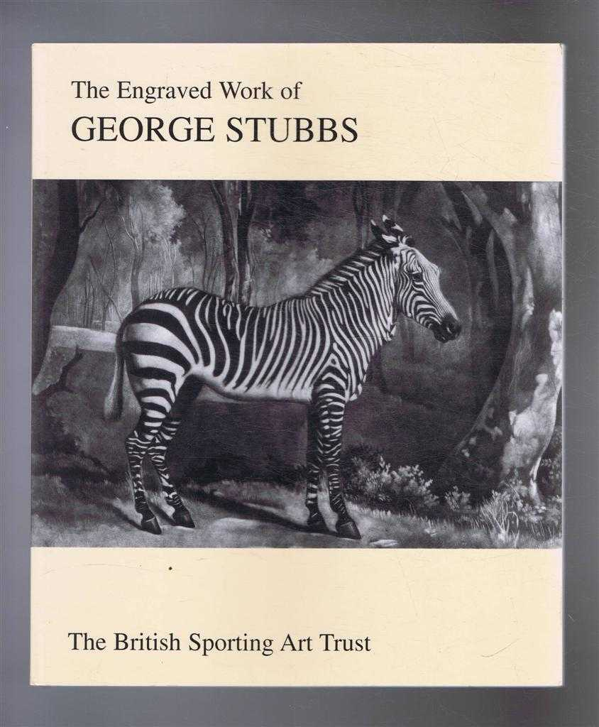 The Engraved Work of George Stubbs 1724-1806. An exhibition curated by The British Sporting Art Trust at Bonhams London, July - Aug. 2005, and at Ferens Art Gallery Kingston-upon-Hull, Sept. - Nov. 2005, British Sporting Art Trust; Bonhams
