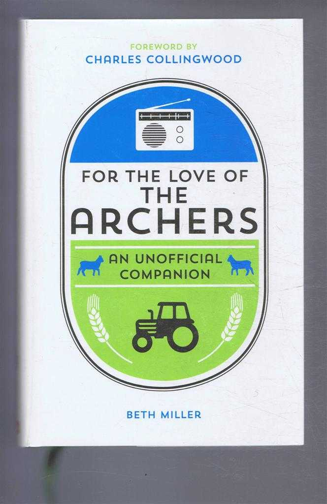 For the Love of The Archers, An Unofficial Companion, Beth Miller, forword by Charles Collingwood