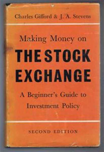 Making Money On the Stock Exchange, a Beginner's Guide to Investment Policy, Charles Gifford & J A Stevens