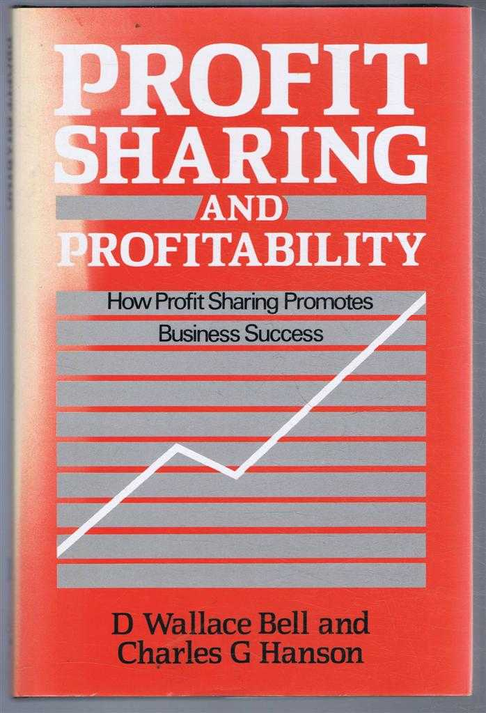Profit Sharing and Profitability. How Profit Sharing Promotes Business Success, D Wallace Bell and Charles G Hanson