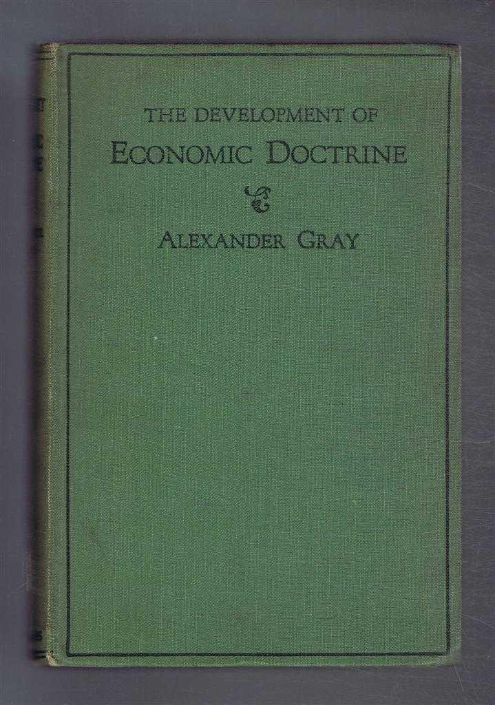 The Development of Economic Doctrine, An Introductory Survey, Alexander Gray