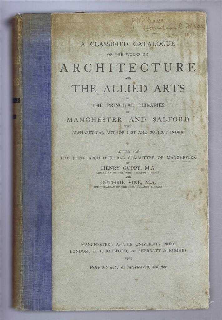 Image for A Classified Catalogue of the Works on Architecture and the Allied Arts in the Principal Libraries of Manchester and Salford with Alphabetical Author List and Subject Index