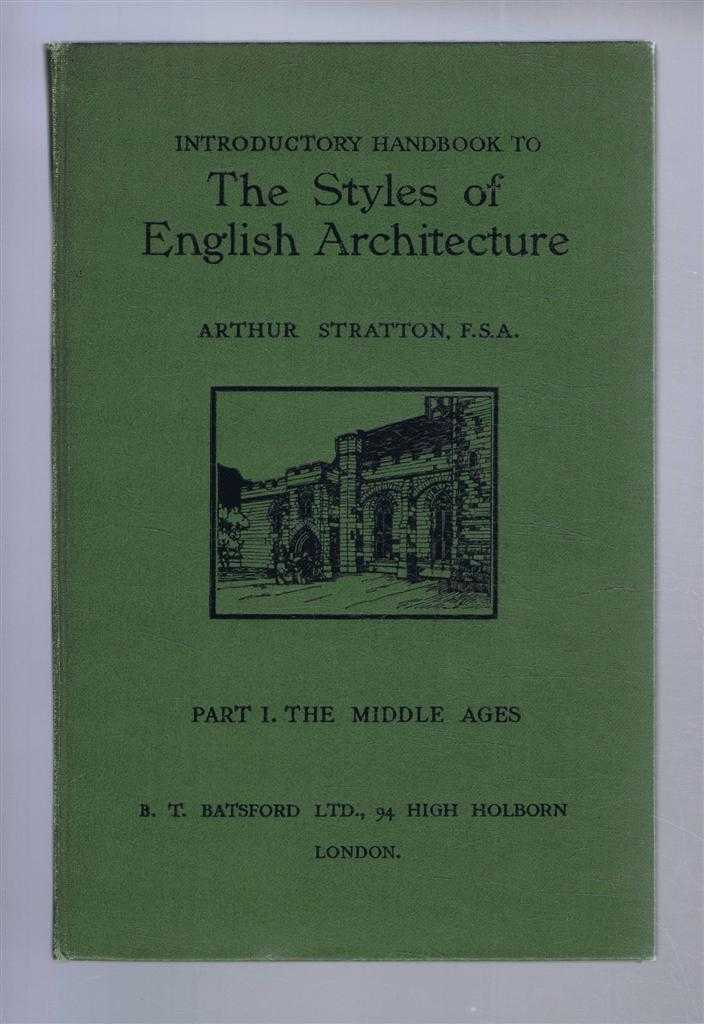 Introductory Handbook to The Styles of English Architecture, a Companion to the Series of Large Scale Comparative Diagrams, Prepared for Use of Schools, Teachers, Students etc. Part I The Middle Ages (Saxon Times to 15th Century), Arthur Stratton