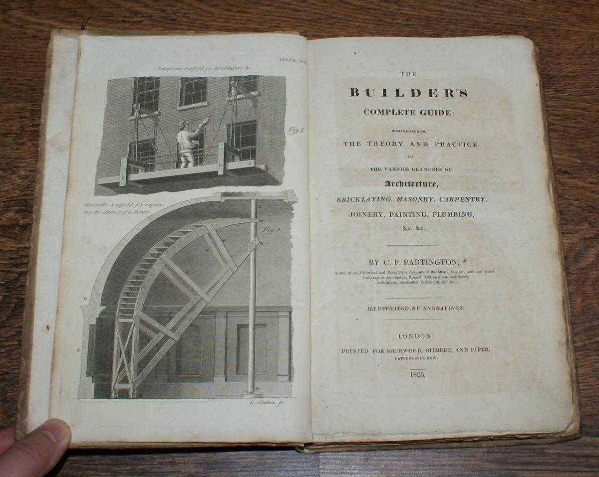 Image for The Builder's Complete Guide Comprehending the Theory and Practice of the Various Branches of Architecture, Bricklaying. Masonry, Carpentry, Joinery, Painting, Plumbing etc. etc.
