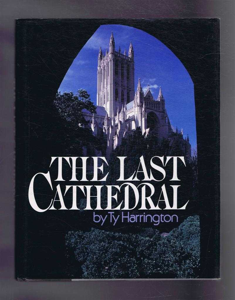 Image for The Last Cathedral, the remarkable story of the building of a great national landmark, tourist attraction, and the world's last great gothic cathedral - the National Cathedral in Washington DC