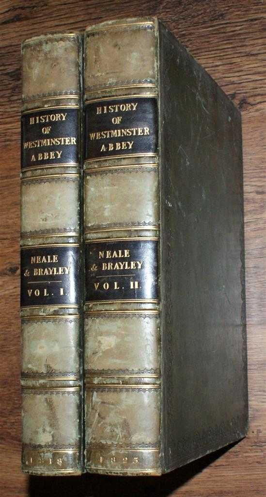 The History and Antiquities of the Abbey Church of St Peter, Westminter: including Notices and Biographical Memoirs of the Abbots and Deans of that Foundation, John Preston Neale; Edward Wedlake Brayley