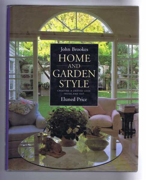 Home and Garden Style: Creating a unified look inside and out, John Brookes; Eluned Price