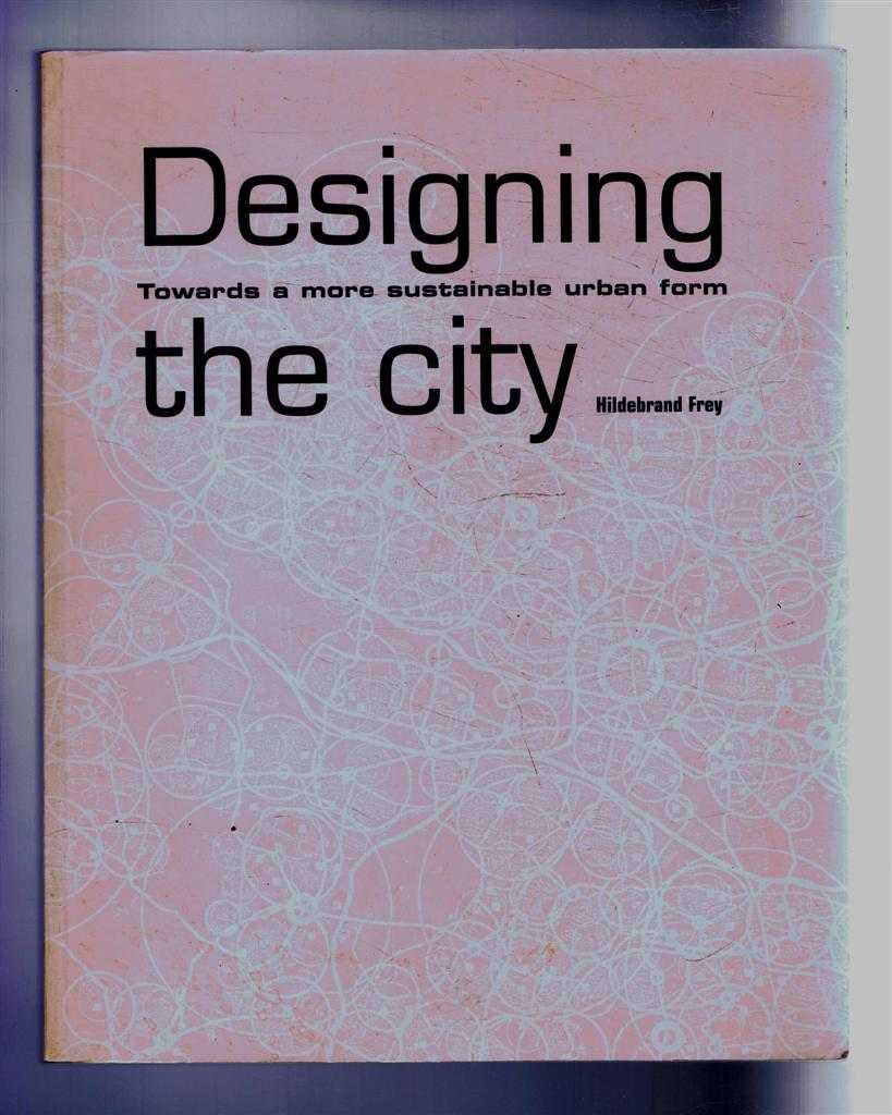 Image for Designing the City. Towards a more sustainable urban form