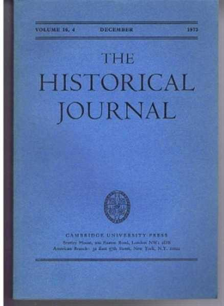 The Historical Journal, Vol. 16 (XVI), No. 4, December 1973, edited by D E D Beales, Contributors: John Miller; G C Bolton & B E Kennedy; Sheridan Gilley; J C Lowe; J R Vincent; F S L Lyns; D N Collins; Stephen Wilson; G W McDonald & Howard F Gospel; Donald Lammers; Richard Langhorne