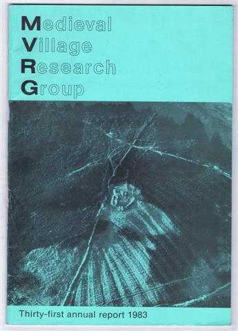 Medieval Village Research Group, Thirty-first annual report 1983, edited by G I Meiron-Jones. Paul Stamper; Dietrich Denecke; H S A Fox; Peter Warner; B K Roberts
