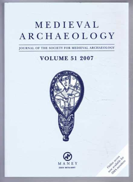 Medieval Archaeology, Journal of the Society for Medieval Archaeology, Volume 51 2007, Edited by Sally M Foster