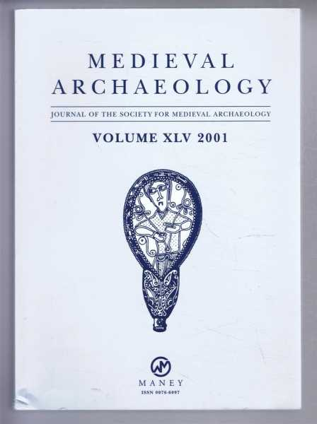 Medieval Archaeology, Journal of the Society for Medieval Archaeology, Volume XLV (45) 2001, Edited by John Hines